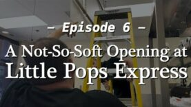 Ep 6: A Not-So-Soft Opening at Little Pops Express