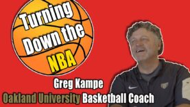 Greg Kampe Turning Down The NBA