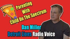Lions Radio Voice Dan Miller Talks Parenting With Child on The Spectrum